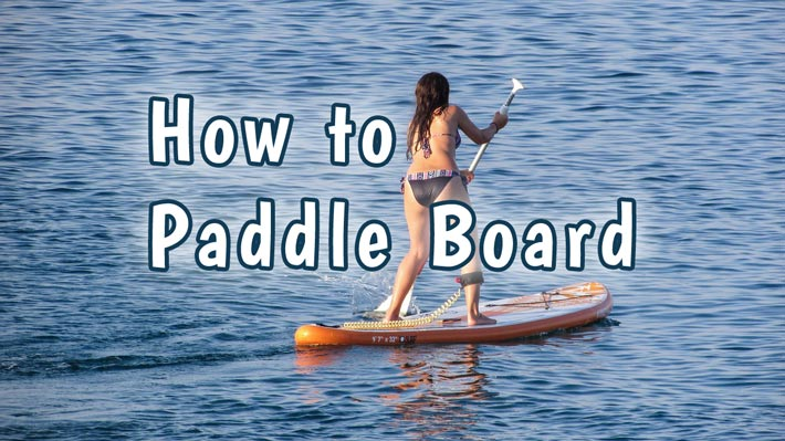 How to Paddle Board: A Quickstart Guide to SUP!