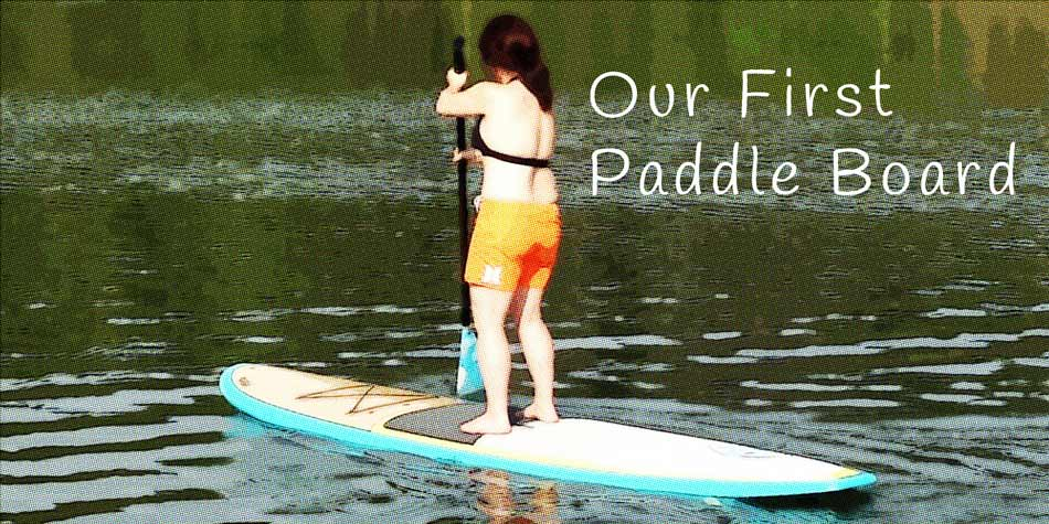 Our First Paddle Board
