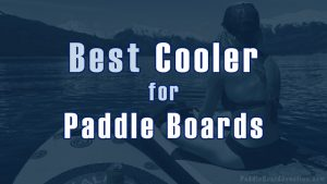 Best Cooler for Paddle Boards | SUP Cooler Reviews | PaddleBoardJunction.com