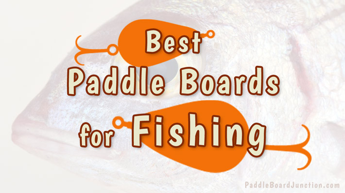 Best Fishing Paddle Boards | SUP Reviews by PaddleBoardJunction.com
