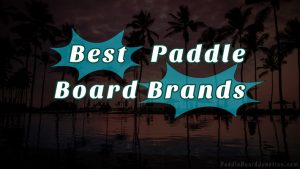 Best Paddle Board Brands | PaddleBoardJunction.com