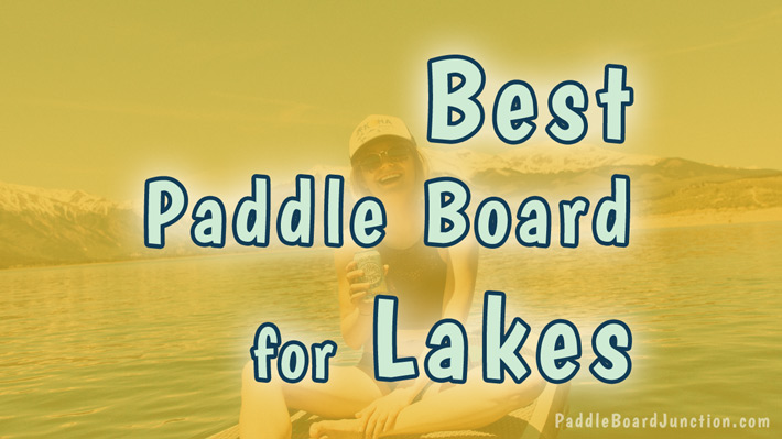 Best Paddle Board for Lakes | SUP Review | PaddleBoardJunction.com