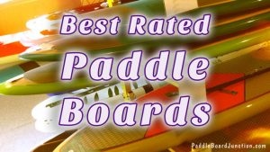 Best Rated Paddle Boards | PaddleBoardJunction.com