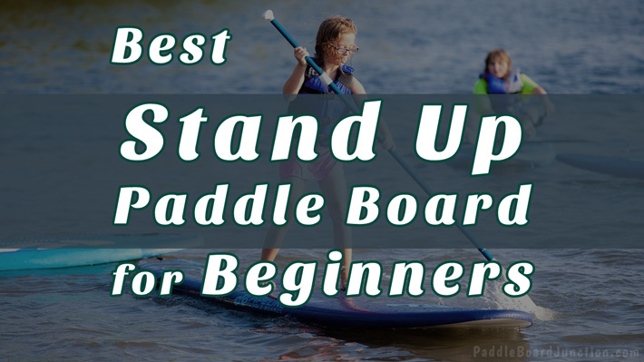 Best Stand Up Paddle Boards for Beginners | paddleboardjunction.com