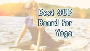 Best Paddle Paddle Board for Yoga | PaddleBoardJunction.com