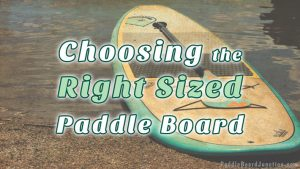Choosing the Right Sized Paddle Board: PaddleBoardJunction.com