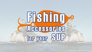 Fishing Accessories for your SUP