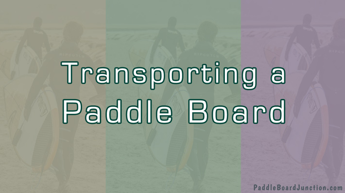 How to Transport a Stand Up Paddle Board | PaddleBoardJunction.com