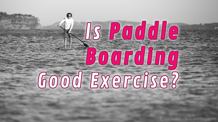Calories Burned + Exercise Benefits of Paddle Boarding! - PaddleBoardJunction.com