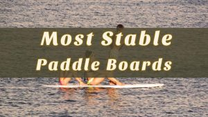 Most Stable Paddle Boards: Advice for Novice Riders - PaddleBoardJunction.com