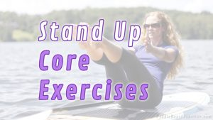 Stand up Core Exercises | How to get into shape for paddle boarding! | PaddleBoardJunction.com