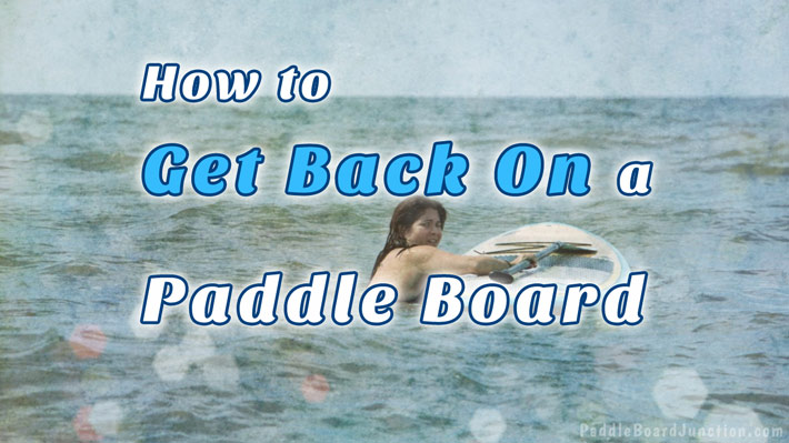 How to Get Back On a Paddle Board - Beginner Lessons - Paddleboardjunction.com