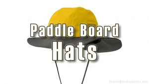 Paddle Board Hats | Reviews of the Best Hats for Stand Up Paddle Boarding