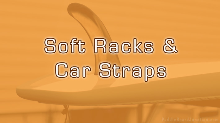 Soft Racks & Car Straps for Paddle Board - Portable Roof Rack Systems