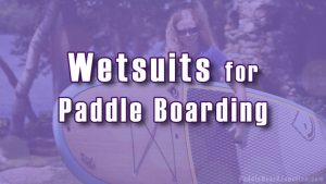 Best Paddle Board Wetsuit Guide