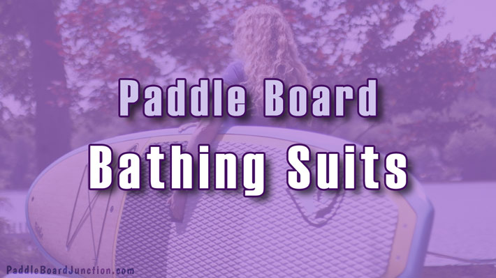Paddle Board Bathing Suits