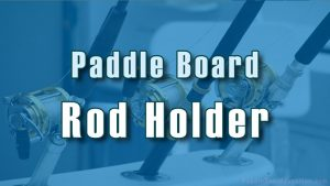 Paddle Board Rod Holder