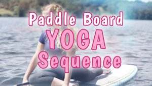 Paddle Board Yoga Sequence