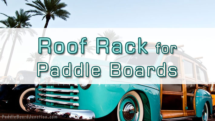 Roof Rack for Paddle Boards