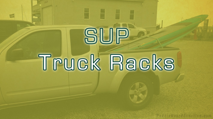 SUP Truck Racks - racks and pads for transporting your paddle board