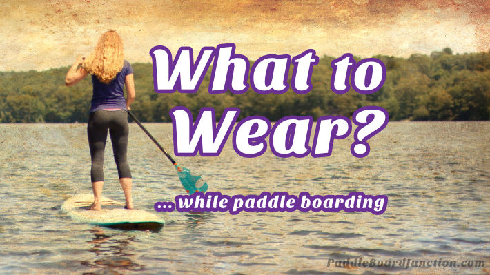 What to Wear while paddle boarding?
