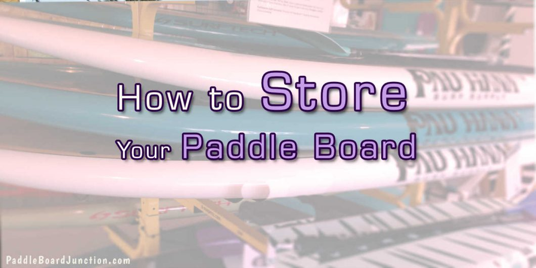 how to store your paddle board