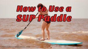 How To Use a SUP Paddle