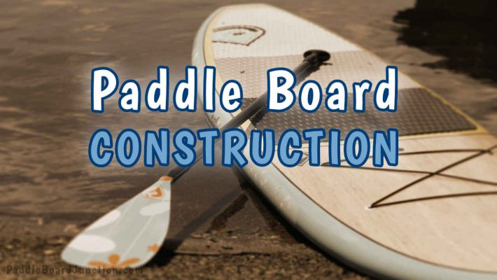 paddle board construction: types of boards and what they're made of