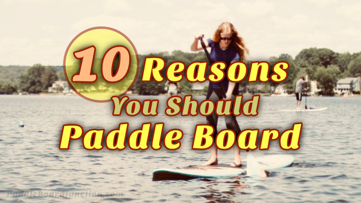 10 reasons you should paddle board