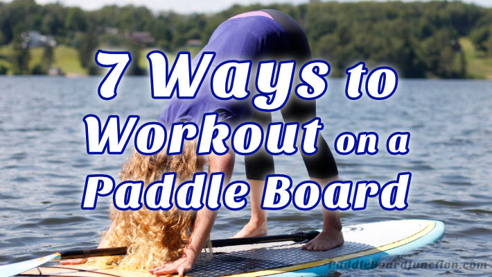 7 ways to get workout on paddle board