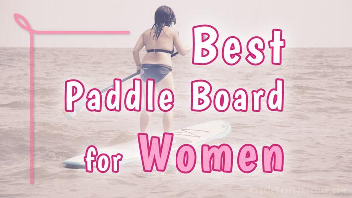 Best Paddle Board for Women