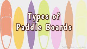 Types of Paddle Boards | PaddleBoardJunction.com